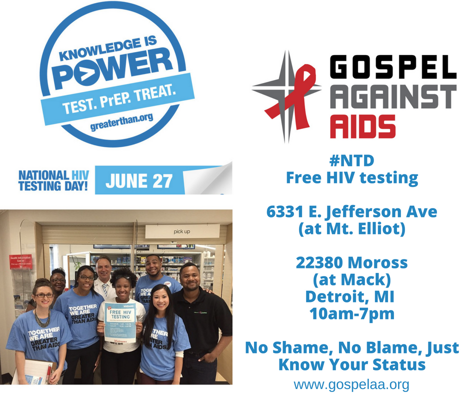 Image ad for: Gospel Against AIDS. #NTD Free HIV Testing. 6331 East Jefferson Ave (at Mt Elliot). 22380 Moross Road (at Mack), Detroit, MI, 10am to 7pm. No Shame. No Blame. Just Know Your Status. www.gospelaa.org. Knowledge Is Power. test. PrEp. Treat. greaterthan.org. National HIV Testing Day! June 27