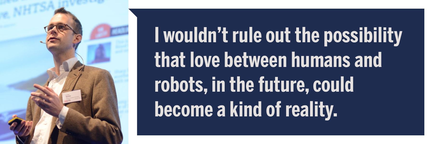 "Photo of Sven Nyholm with quote: ""I wouldn't rule out the possibility that love between humans and robots, in the future, could become a kind of reality."""