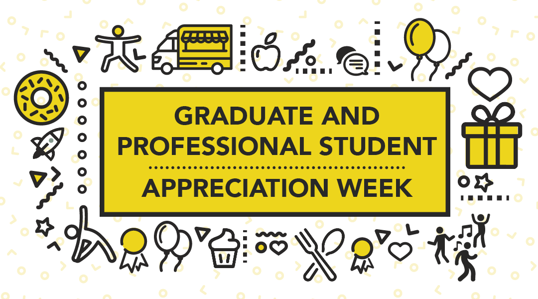 Graduate and Professional Student Appreciation Week 2019