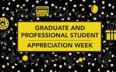 Graduate and Professional Student Appreciation Week 2019