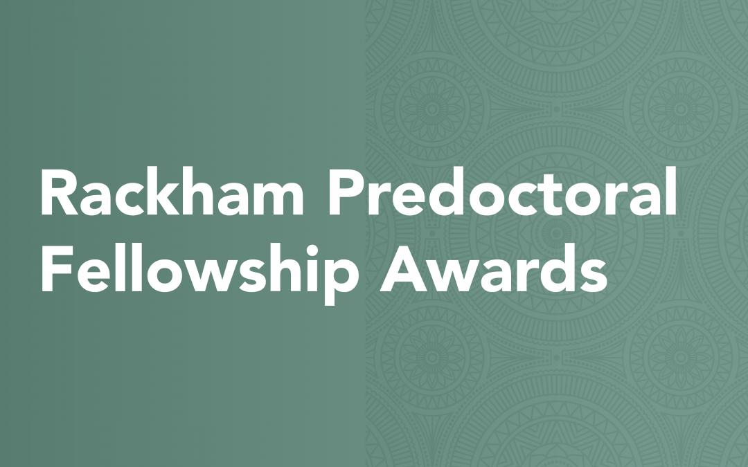 Announcing the 2020-2021 Rackham Predoctoral Fellowship Awards
