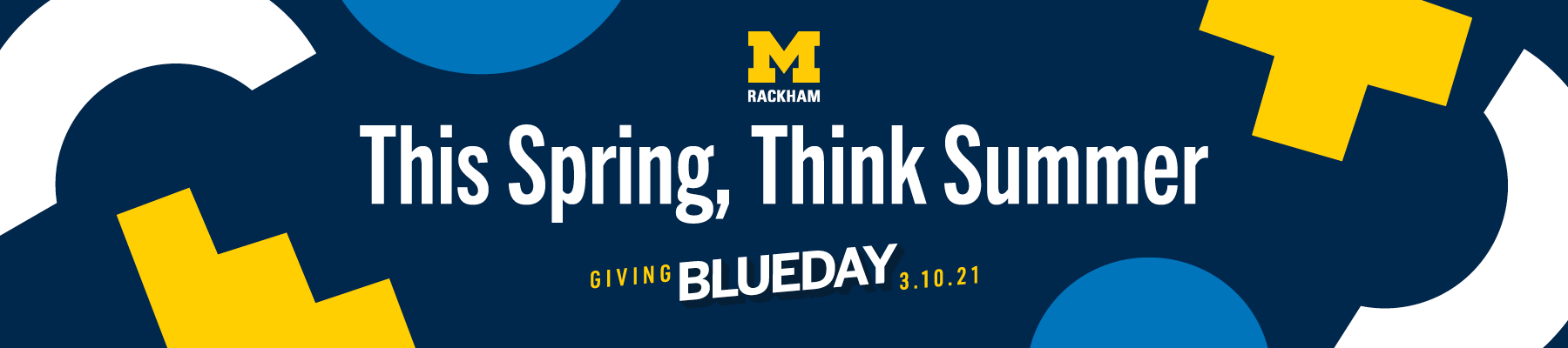 Yellow Michigan Block M, Rackham and This Spring, Think Summer, Giving Blueday, Marc 10, 2021