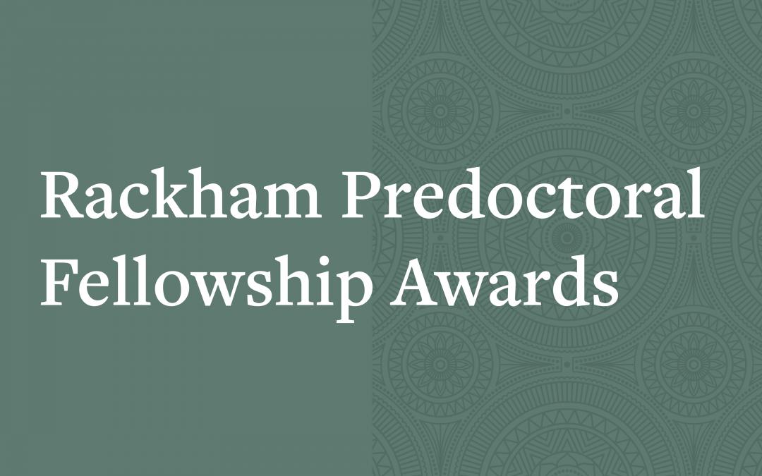 Announcing the 2021-2022 Rackham Predoctoral Fellowship Awards