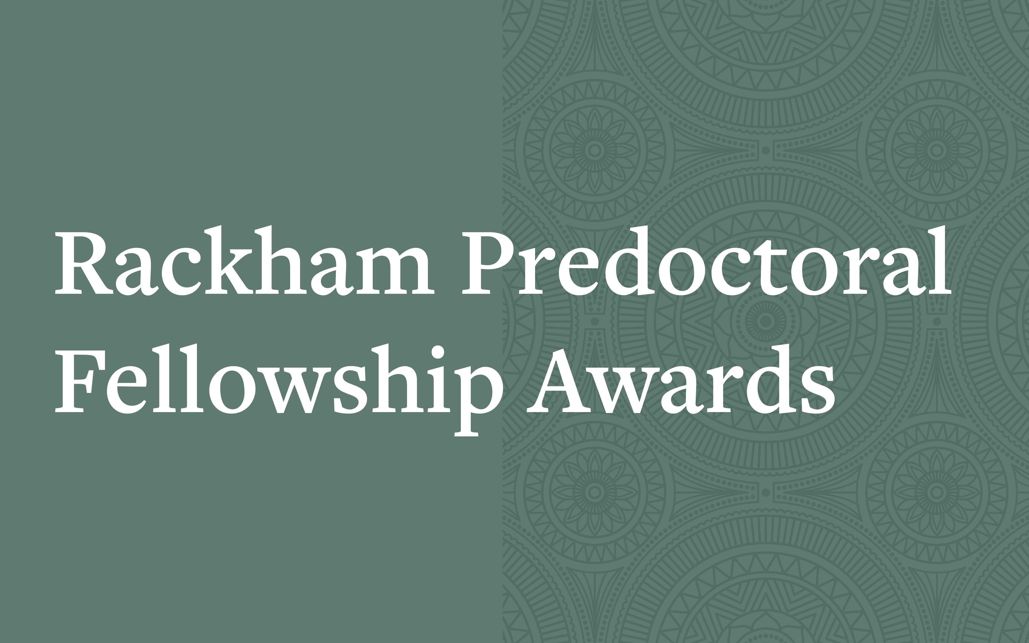 Announcing the 2021-2022 Rackham Predoctoral Fellowship Awards - Rackham Graduate School: University of Michigan